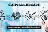 Como despertar (de verdade) a genialidade do cérebro?