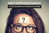 Metaprogramas e a sua Importância nos Processos de Coaching