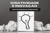 Criatividade e Inovação como ferramentas de transformação!
