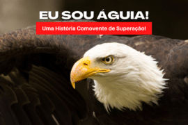 Eu sou Águia - Uma História Comovente de Superação!