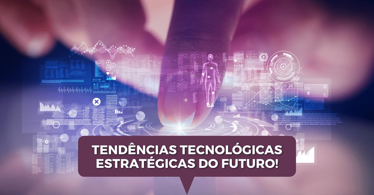 Tendências Tecnológicas Estratégicas do Futuro!