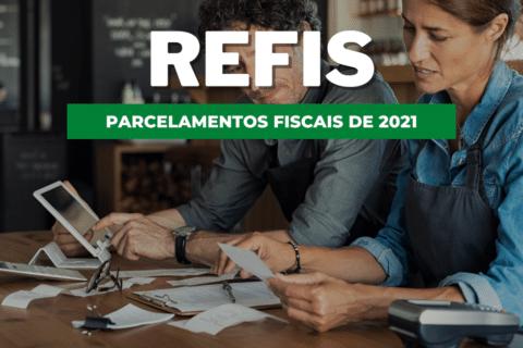 REFIS: Conheça os Parcelamentos Fiscais de 2021