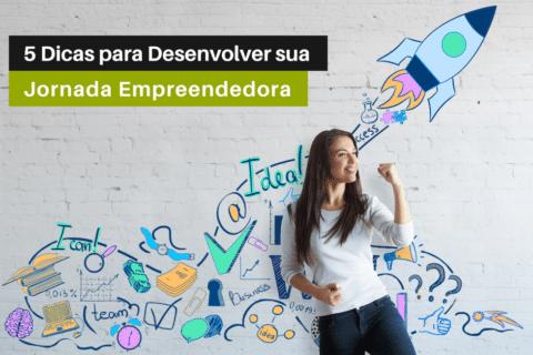 5 Dicas para Desenvolver sua Jornada Empreendedora!