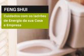 Feng Shui: Cuidados com os ladrões de Energia da sua Casa e Empresa