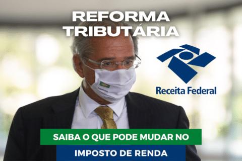 Reforma Tributária: Saiba o que pode mudar no Imposto de Renda