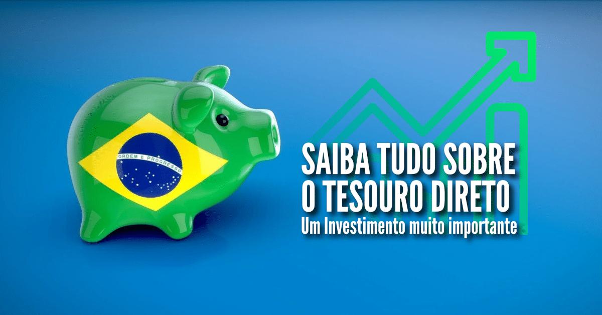 Saiba tudo sobre o Tesouro Direto – Um Investimento muito importante