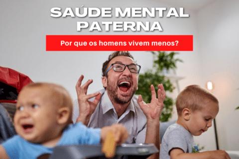 Saúde Mental PATERNA: Por que os homens vivem menos?