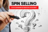 Spin Selling e as perguntas que vão aumentar suas taxas de conversão!