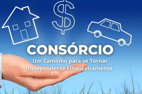 Consórcio é um Caminho para se Tornar Independente Financeiramente