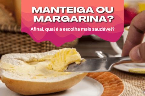 Manteiga ou Margarina? Afinal, qual é a escolha mais saudável?