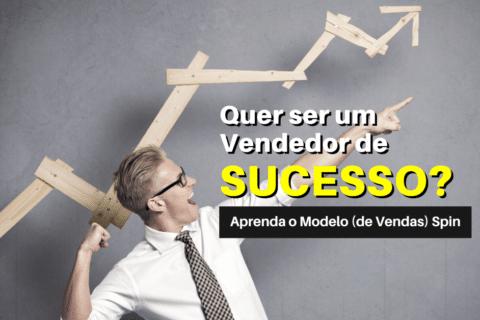Modelo (de Vendas) Spin: A Diretriz dos Vendedores de Sucesso!