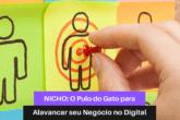 NICHO: O Pulo do Gato para Alavancar seu Negócio no Digital