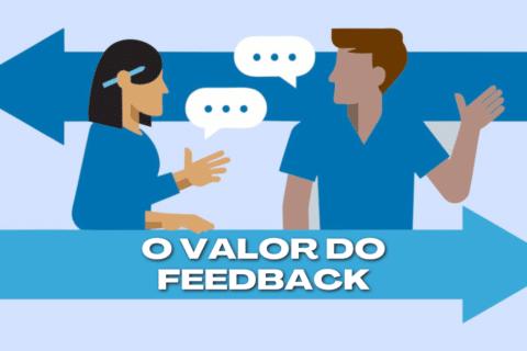 O Valor do Feedback: Conhecer para Reconhecer e Agir!