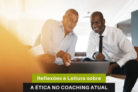 Reflexões e Leitura sobre a Ética no Coaching atual