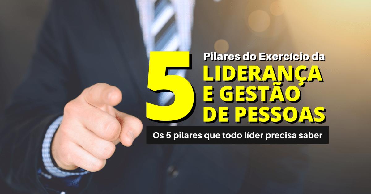 5 Pilares do Exercício de Liderança e Gestão de Pessoas