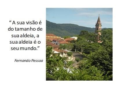"""A sua visão é do tamanho de sua aldeia, a sua aldeia é o seu mundo."""""""