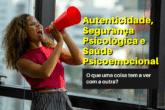 Autenticidade, Segurança Psicológica e Saúde Psicoemocional