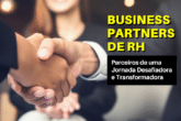 Business Partners de RH: Parceiros de uma Jornada desafiadora e transformadora