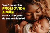 fui-promovida-a-mae-a-chegada-da-maternidade-1200x628-1-174x116.png