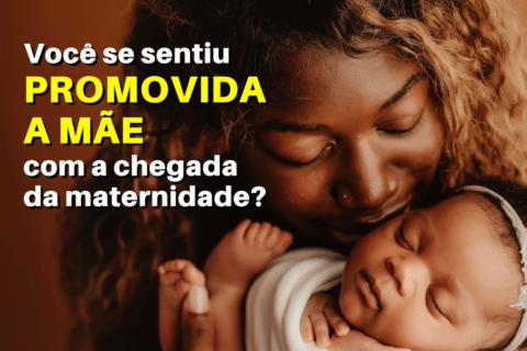 FUI PROMOVIDA A MÃE: A chegada da maternidade