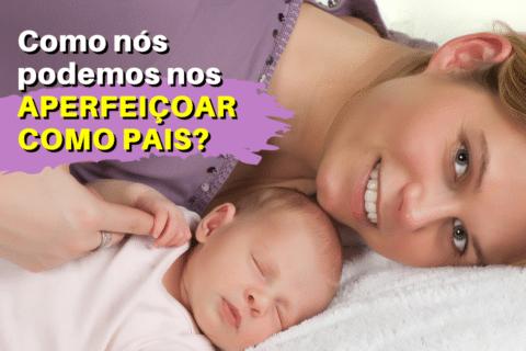 Habilidades Parentais: Como podemos nos aperfeiçoar como pais?