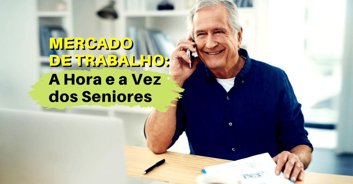 Mercado de Trabalho - A Hora e a Vez dos Seniores: Atração e Retenção