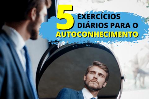 Olhar para si mesmo: 5 Exercícios para o Autoconhecimento!