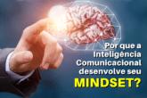 Por que a Inteligência Comunicacional desenvolve seu Mindset?