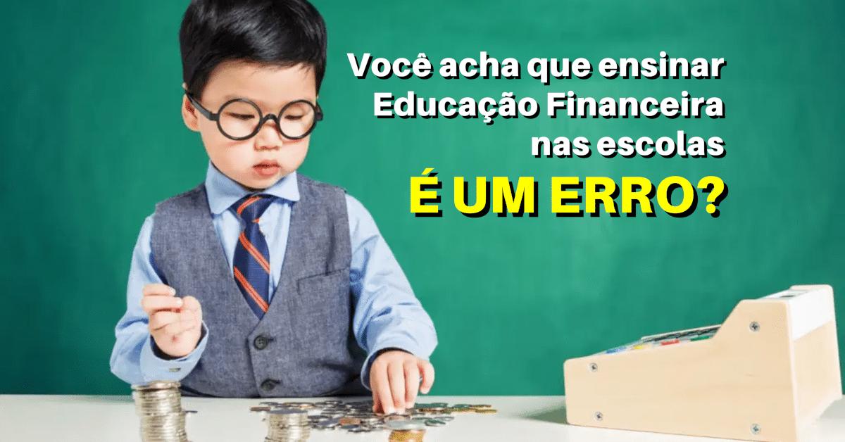 Professor acha que ensinar Educação Financeira nas escolas é um erro!
