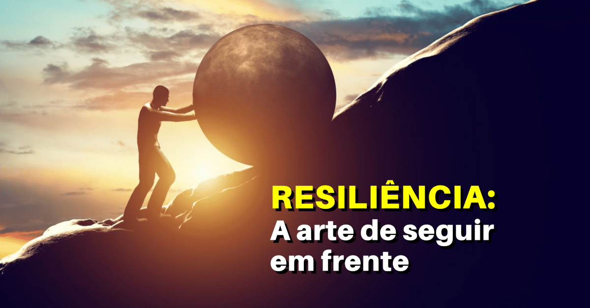 RESILIÊNCIA: A arte de seguir em frente