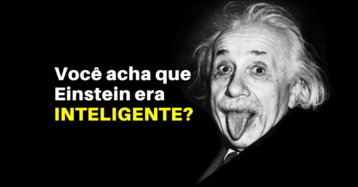 Você acha que Einstein era Inteligente? Se você pensa que é inteligente, você precisa ler isso!