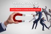 Técnicas de Persuasão: Como influenciar as pessoas da maneira certa?