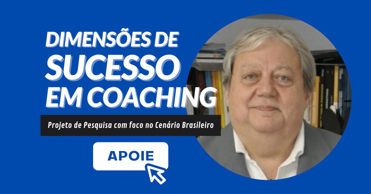 Vamos juntos fazer uma Pesquisa em Coaching? Dimensões de Sucesso em Coaching 2021 - Projeto de Pesquisa com foco no Cenário Brasileiro