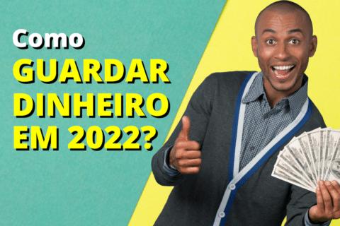 Como ganhar dinheiro em 2022? 7 mudanças que devem ser tomadas hoje para guardar dinheiro em 2022