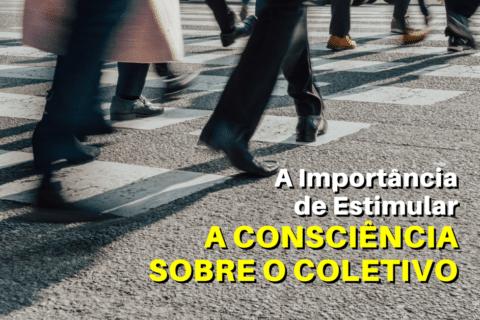 A Importância de Estimular a Consciência sobre o Coletivo