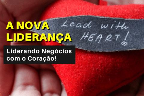 A Nova Liderança: Liderando Negócios com o Coração!