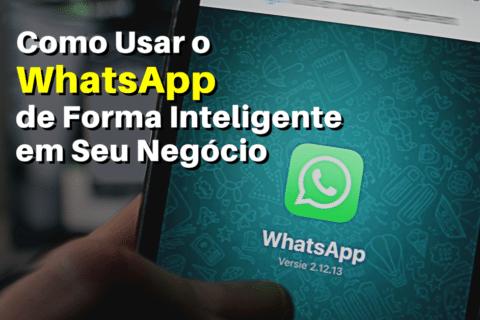 Como Usar o WhatsApp de Forma Inteligente em Seu Negócio