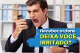 """Comunicação x Entendimento: Receber ordens te deixa """"irritado""""?"""
