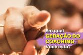 Em qual Geração do Coaching você está?