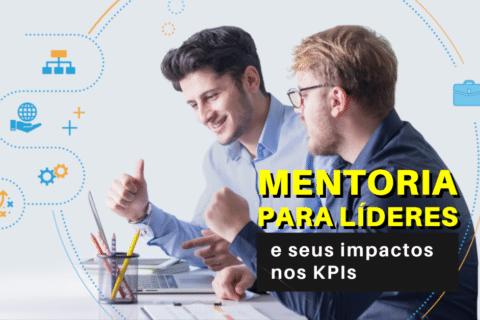 Mentoria para Líderes e Seus Impactos nos indicadores de performance KPIs