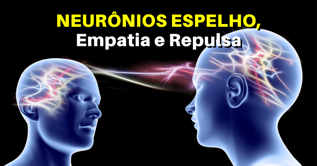 Neurônios Espelho, Empatia e Repulsa