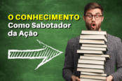 o-conhecimento-como-um-sabotador-da-acao-1200x628-1-174x116.png