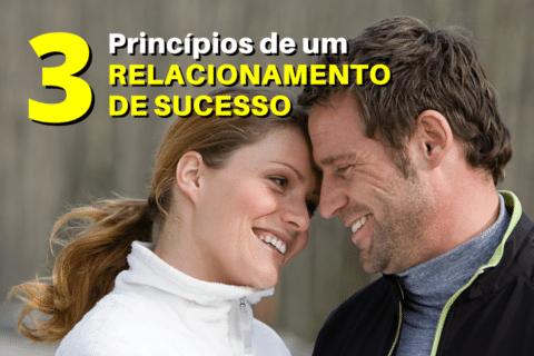 Os 3 Princípios de um Relacionamento de Sucesso
