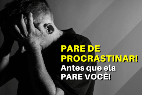 Pare de Procrastinar! Antes que ela PARE VOCÊ!