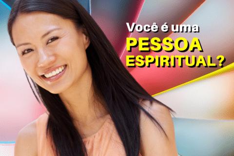 Você é uma Pessoa Espiritual?